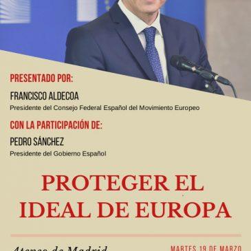 Acto del CFEME con el presidente Pedro Sánchez: Proteger el ideal de Europa. Martes 19 Marzo. 18:30 Ateneo de Madrid