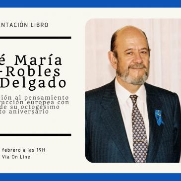 Presentación del libro: José María Gil-Robles Gil-Delgado Su aportación al pensamiento y la construcción europea con motivo de su octogésimo quinto aniversario